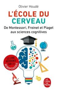 L'ECOLE DU CERVEAU - DE MONTESSORI, FREINET ET PIAGET AUX SCIENCES COGNITIVES