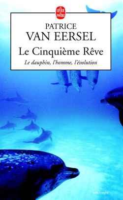 LE CINQUIEME REVE - LE DAUPHIN, L'HOMME , L'EVOLUTION