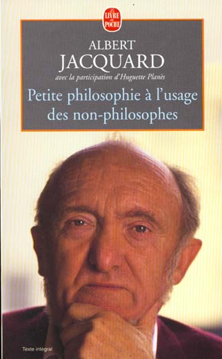 PETITE PHILOSOPHIE A L'USAGE DES NON-PHILOSOPHES