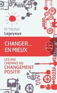 CHANGER ... EN MIEUX - LES DIX CHEMINS DU CHANGEMENT POSITIF