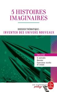5 HISTOIRES IMAGINAIRES - DOSSIER THEMATIQUE : INVENTER DES UNIVERS NOUVEAUX