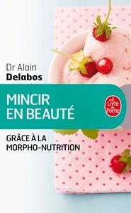 MINCIR EN BEAUTE GRACE A LA MORPHO-NUTRITION (NOUVELLE EDITION)