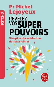 REVELEZ VOS SUPER-POUVOIRS - S'INSPIRER DES MEDECINES DE NOS ANCETRES