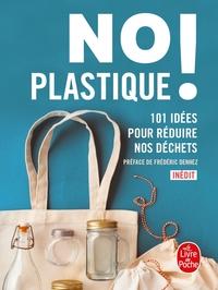 NO PLASTIQUE ! - 101 IDEES POUR REDUIRE NOS DECHETS