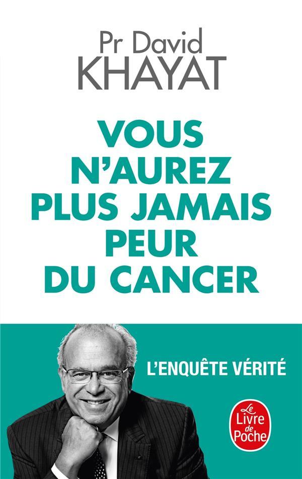 VOUS N'AUREZ PLUS JAMAIS PEUR DU CANCER