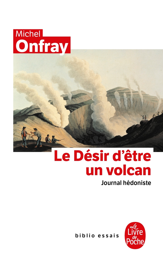 JOURNAL HEDONISTE TOME 1 : LE DESIR D'ETRE UN VOLCAN