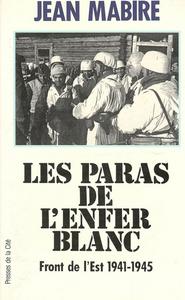 LES PARAS DE L'ENFER BLANC FRONT DE L'EST 1941-1945