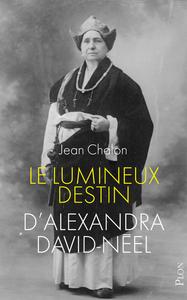 LE LUMINEUX DESTIN D'ALEXANDRA DAVID-NEEL (NOUVELLE EDITION)