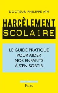 HARCELEMENT SCOLAIRE - LE GUIDE PRATIQUE POUR AIDER NOS ENFANTS A S'EN SORTIR