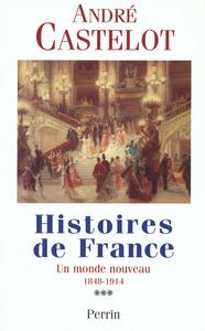 HISTOIRES DE FRANCE - TOME 3 UN MONDE NOUVEAU 1848-1914