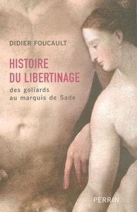 HISTOIRE DU LIBERTINAGE DES GOLIARDS AU MARQUIS DE SADE