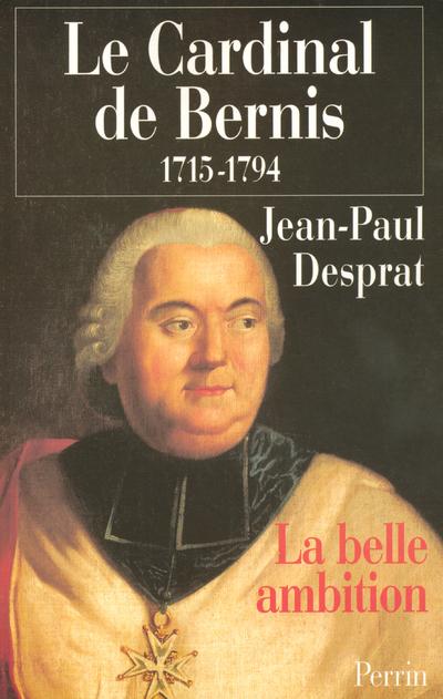 LE CARDINAL DE BERNIS 1715-1794 LA BELLE AMBITION