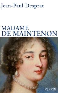 MADAME DE MAINTENON 1635-1719 OU LE PRIX DE LA REPUTATION