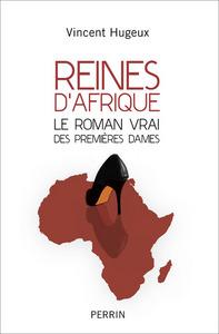 REINES D'AFRIQUE - LE ROMAN VRAI DES PREMIERES DAMES