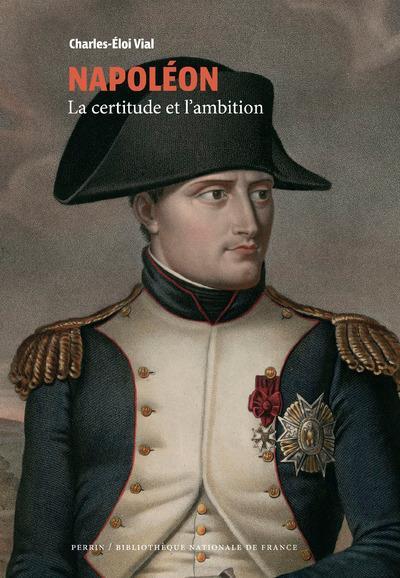 Napoleon - la certitude et l'ambition (collection bnf)