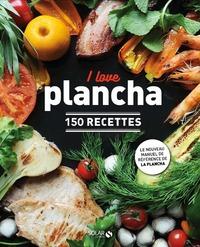 I LOVE PLANCHA - 150 RECETTES
