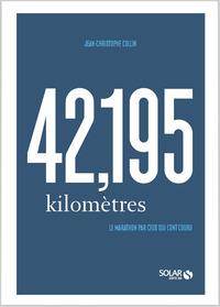 42,195 KILOMETRES - LE MARATHON PAR CEUX QUI L'ONT COURU