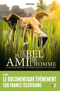 LE PLUS BEL AMI DE L'HOMME - LA GRANDE HISTOIRE DE NOTRE ALLIANCE AVEC LE CHIEN