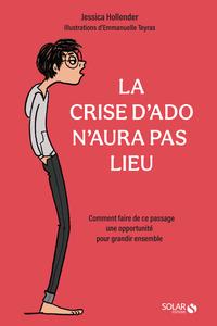 LA CRISE D'ADO N'AURA PAS LIEU - COMMENT FAIRE DE CE PASSAGE UNE OPPORTUNITE POUR GRANDIR ENSEMBLE