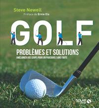 GOLF - PROBLEMES ET SOLUTIONS - AMELIORER VOS COUPS POUR UN PARCOURS SANS FAUTE