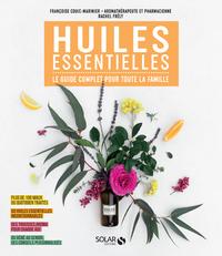 HUILES ESSENTIELLES - LE GUIDE COMPLET POUR TOUTE LA FAMILLE
