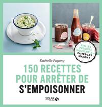 150 RECETTES POUR ARRETER DE S'EMPOISONNER