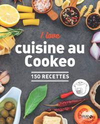 I LOVE MA CUISINE AU COOKEO - 150 RECETTES