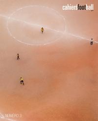 LES CAHIERS DU FOOTBALL - LA REVUE TOME 3 - VOLUME 03