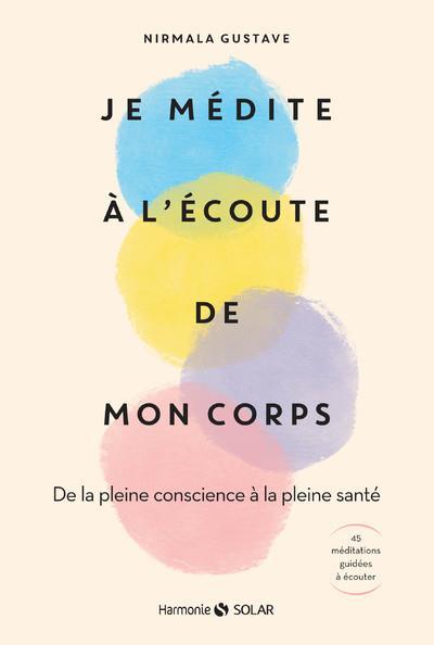 JE MEDITE A L'ECOUTE DE MON CORPS - DE LA PLEINE CONSCIENCE A LA PLEINE SANTE