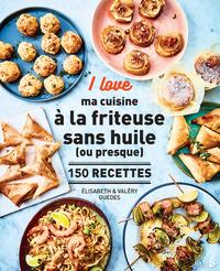 I LOVE MA CUISINE A LA FRITEUSE SANS HUILE (OU PRESQUE)