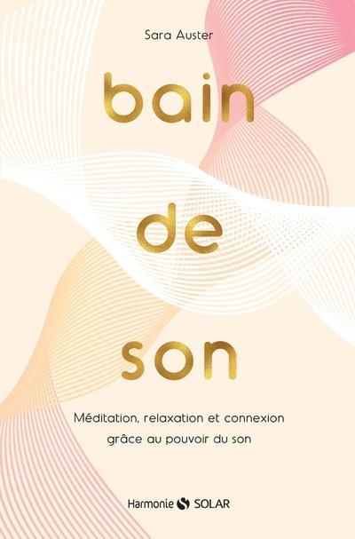 BAIN DE SON - MEDITATION, RELAXATION ET CONNEXION GRACE AU POUVOIR DU SON