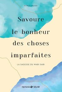 SAVOURE LE BONHEUR DES CHOSES IMPARFAITES