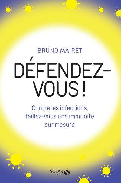 DEFENDEZ-VOUS ! - CONTRE LES INFECTIONS, TAILLEZ-VOUS UNE IMMUNITE SUR MESURE