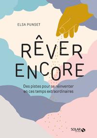 REVER ENCORE - DES PISTES POUR SE REINVENTER EN CES TEMPS EXTRAORDINAIRES