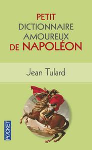 PETIT DICTIONNAIRE AMOUREUX DE NAPOLEON