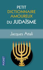 PETIT DICTIONNAIRE AMOUREUX DU JUDAISME