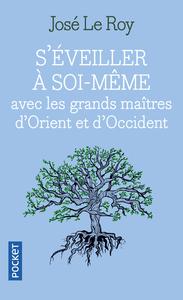 S'EVEILLER A SOI-MEME AVEC LES GRANDS MAITRES D'ORIENT ET D'OCCIDENT