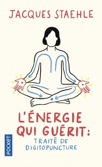 L'ENERGIE QUI GUERIT : TRAITE DE DIGITOPUNCTURE