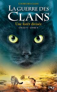LA GUERRE DES CLANS - CYCLE V L'AUBE DES CLANS - TOME 5 UNE FORET DIVISEE - VOLUME 05