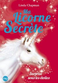 MA LICORNE SECRETE - TOME 4 SURPRISE SOUS LES ETOILES - VOL04