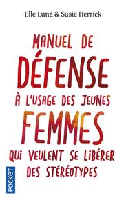 MANUEL DE DEFENSE A L'USAGE DES JEUNES FEMMES QUI VEULENT SE LIBERER DES STEREOTYPES