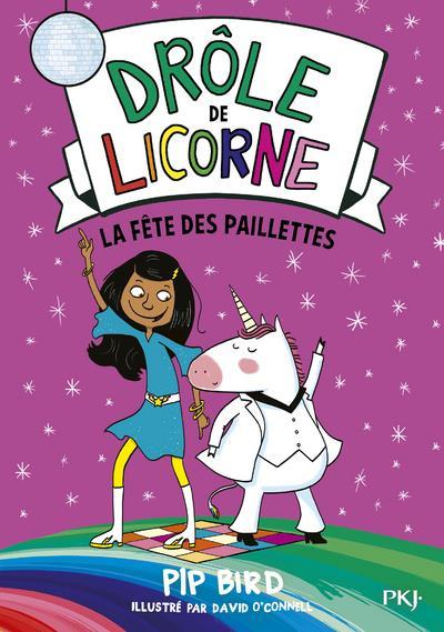 DROLE DE LICORNE - TOME 03 LA FETE DES PAILLETTES - VOL03