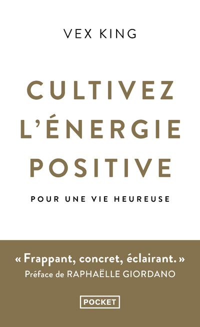 CULTIVEZ L'ENERGIE POSITIVE - POUR UNE VIE HEUREUSE