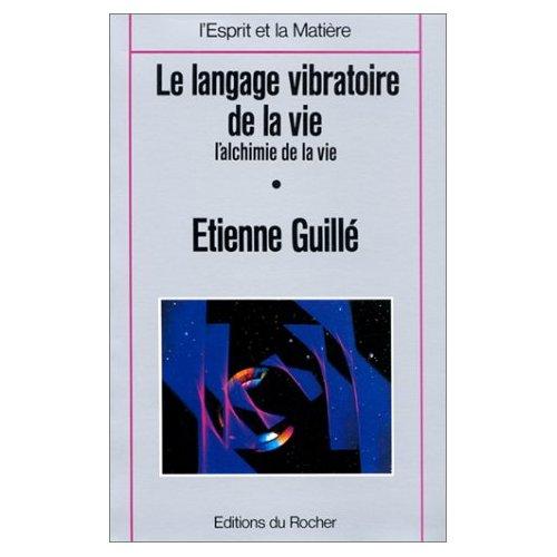 LE LANGAGE VIBRATOIRE DE LA VIE - L'ALCHIMIE DE LA VIE, TOME 2