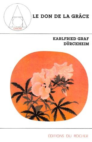 LE DON DE LA GRACE - TOME 1 : CONFERENCES DE FRANCFORT 1967-1970