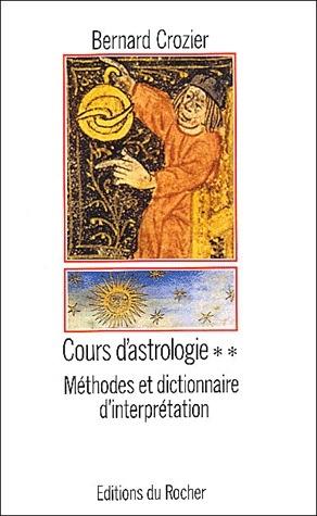 COURS D'ASTROLOGIE, TOME 2 - METHODES ET DICTIONNAIRE D'INTERPRETATION