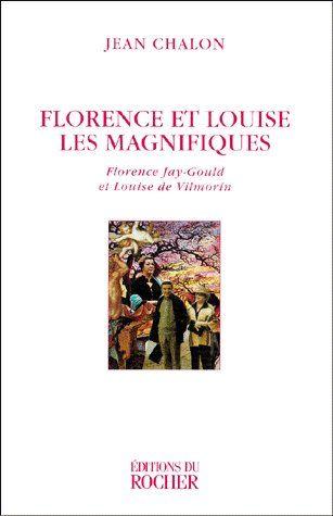 FLORENCE ET LOUISE, LES MAGNIFIQUES - FLORENCE JAY-GOULD ET LOUISE DE VILMORIN