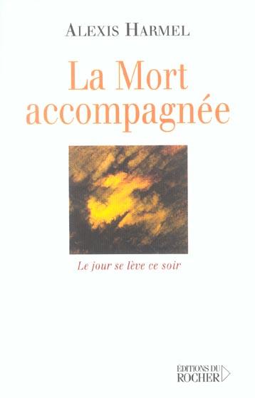 LA MORT ACCOMPAGNEE - LE JOUR SE LEVE CE SOIR (CARNET DE ROUTE D'UN VISITEUR HOSPITALIER)