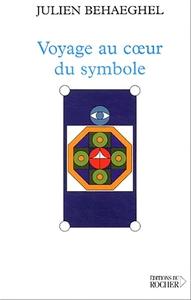 VOYAGE AU COEUR DU SYMBOLE - UN ITINERAIRE SYMBOLIQUE