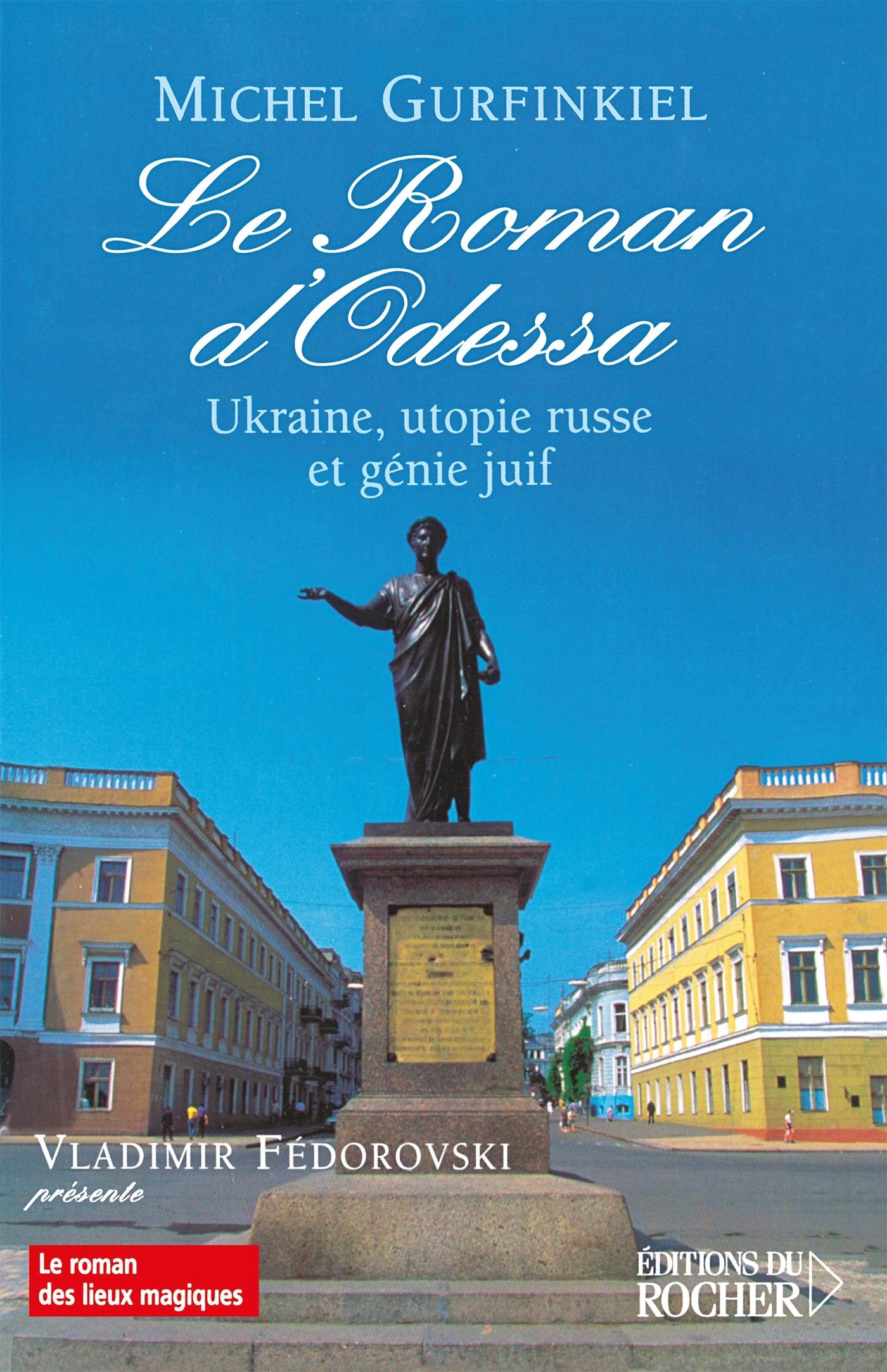 LE ROMAN D'ODESSA - UKRAINE, UTOPIE RUSSE ET GENIE JUIF